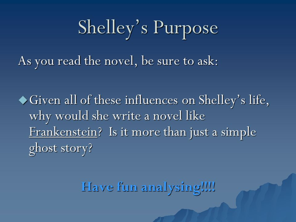 Shelley's Purpose As you read the novel, be sure to ask: GGGGiven all of these influences on Shelley's life, why would she write a novel like Fran