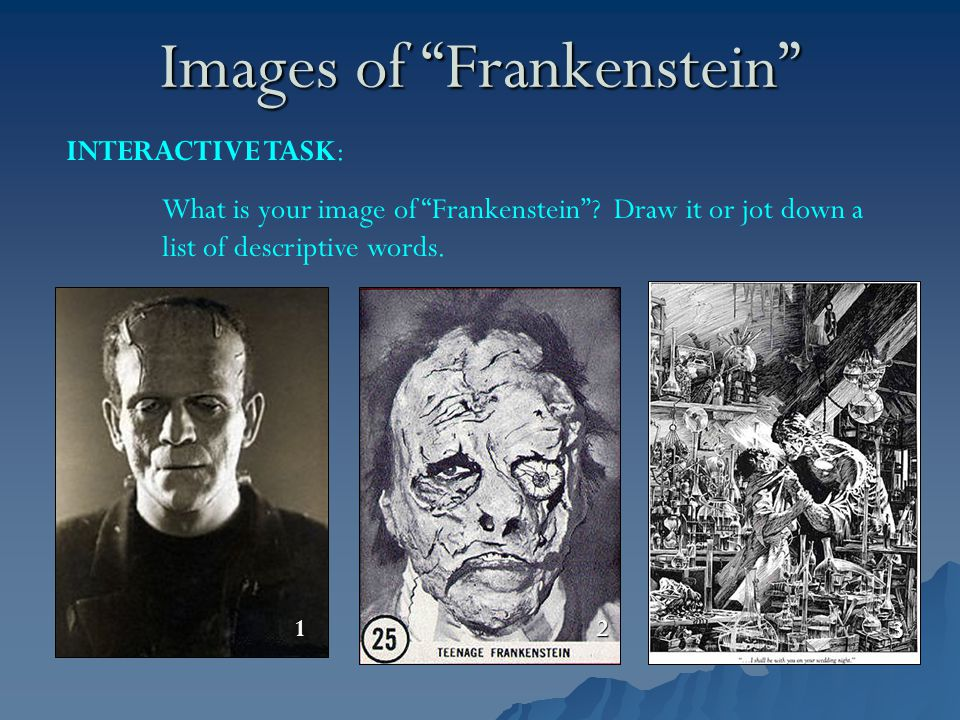 "Images of ""Frankenstein"" 1 2 3 INTERACTIVE TASK: What is your image of ""Frankenstein""? Draw it or jot down a list of descriptive words."