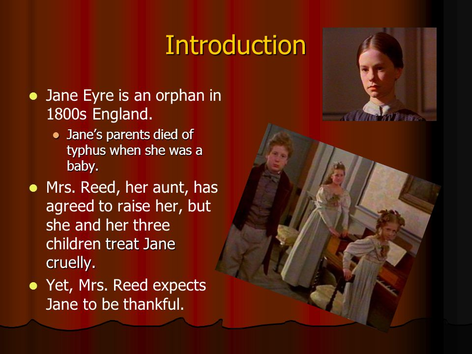 Introduction Jane Eyre is an orphan in 1800s England.