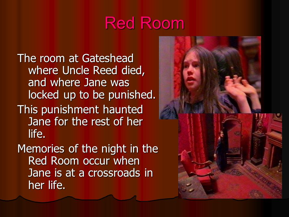Red Room The room at Gateshead where Uncle Reed died, and where Jane was locked up to be punished.