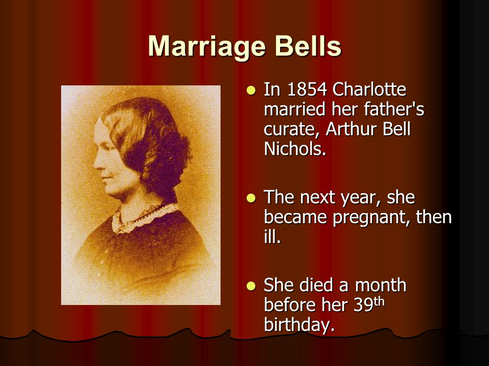 Marriage Bells In 1854 Charlotte married her father s curate, Arthur Bell Nichols.