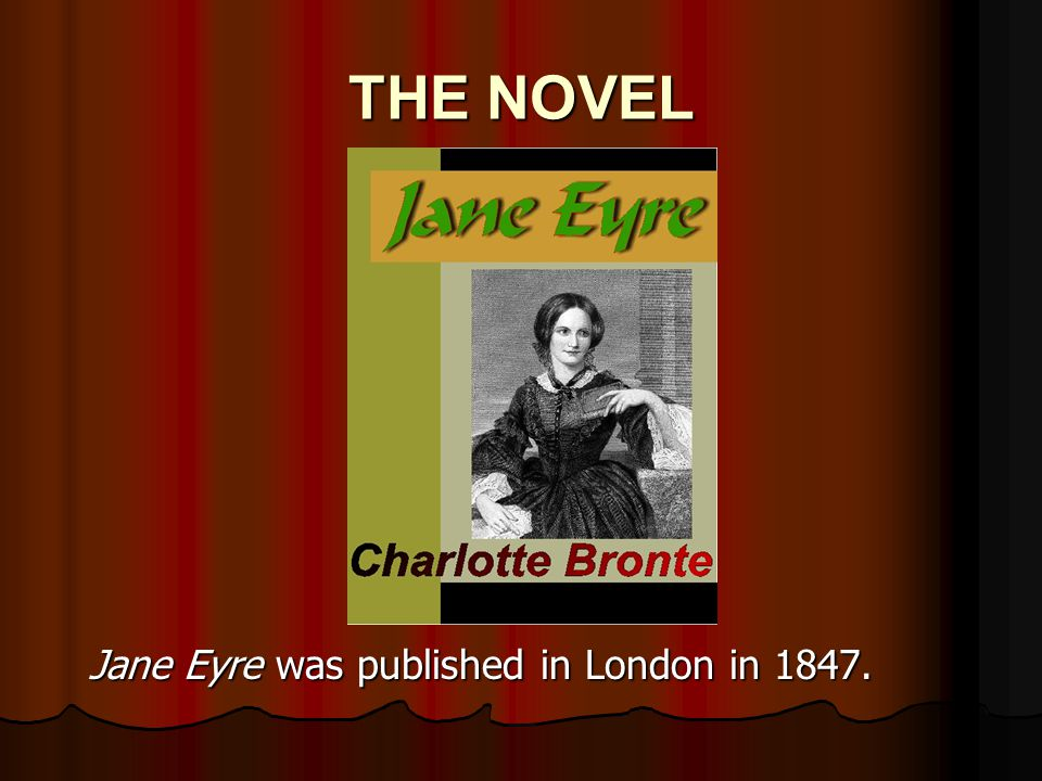 THE NOVEL Jane Eyre was published in London in 1847.