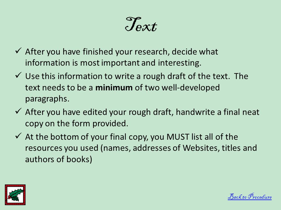 Text After you have finished your research, decide what information is most important and interesting. Use this information to write a rough draft of