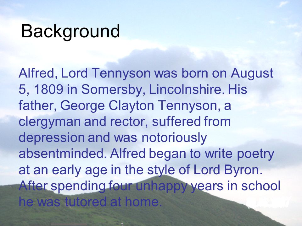 Alfred, Lord Tennyson was born on August 5, 1809 in Somersby, Lincolnshire.