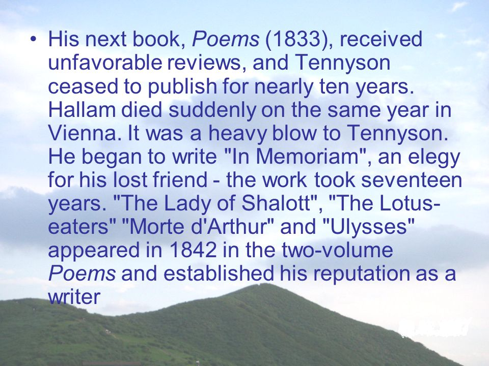 His next book, Poems (1833), received unfavorable reviews, and Tennyson ceased to publish for nearly ten years.