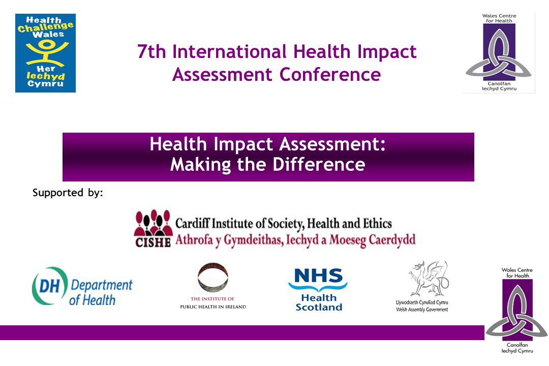 7th International Health Impact Assessment Conference Health Impact Assessment: Making the Difference Supported by: