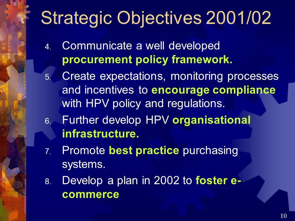 10 Strategic Objectives 2001/02 4. Communicate a well developed procurement policy framework.