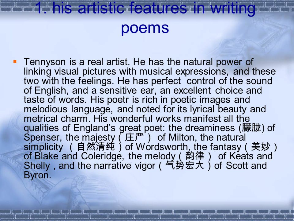 1. his artistic features in writing poems  Tennyson is a real artist.