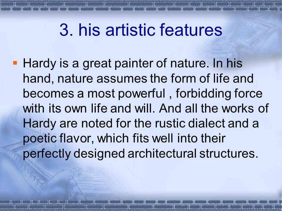 3. his artistic features  Hardy is a great painter of nature.