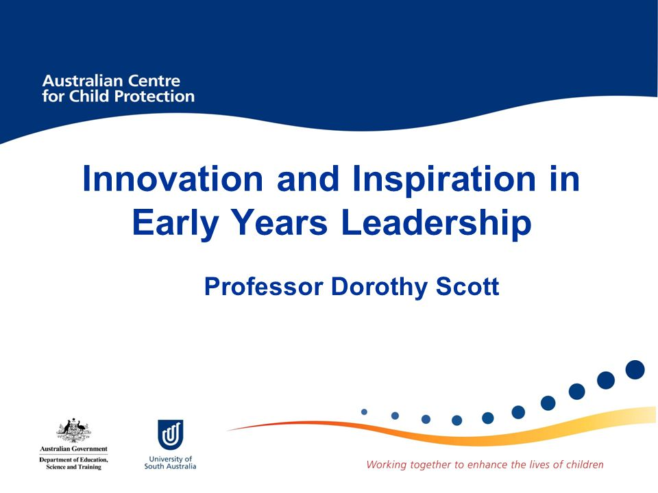 Innovation and Inspiration in Early Years Leadership Professor Dorothy Scott