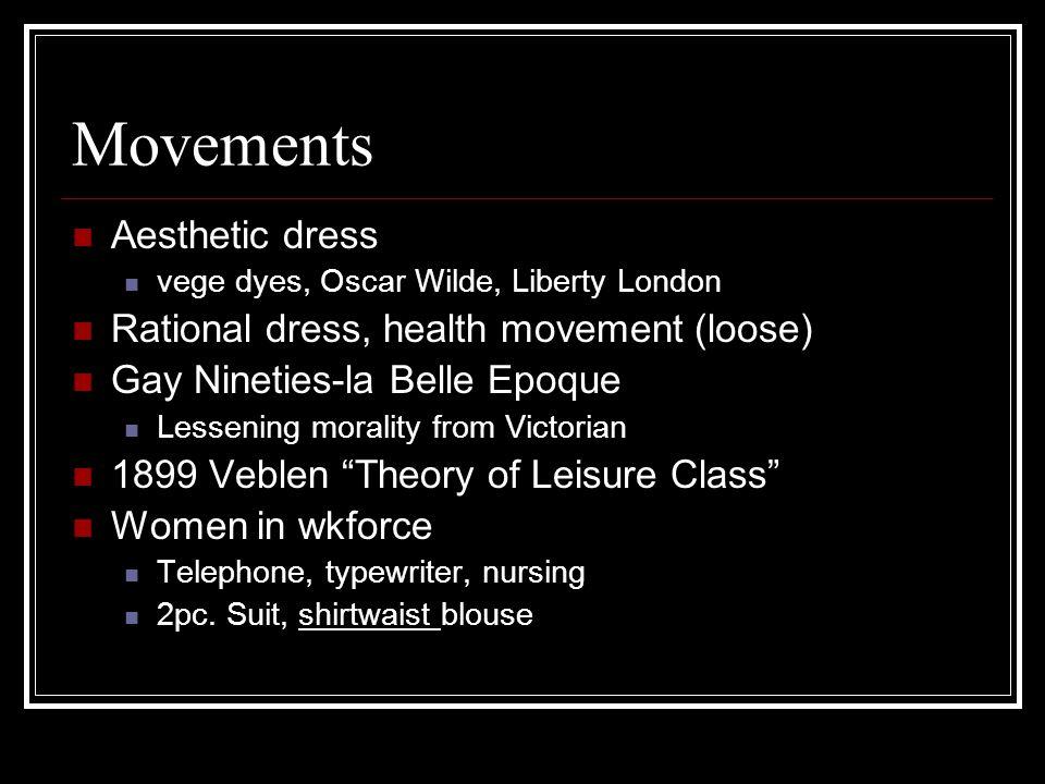 Movements Aesthetic dress vege dyes, Oscar Wilde, Liberty London Rational dress, health movement (loose) Gay Nineties-la Belle Epoque Lessening morali
