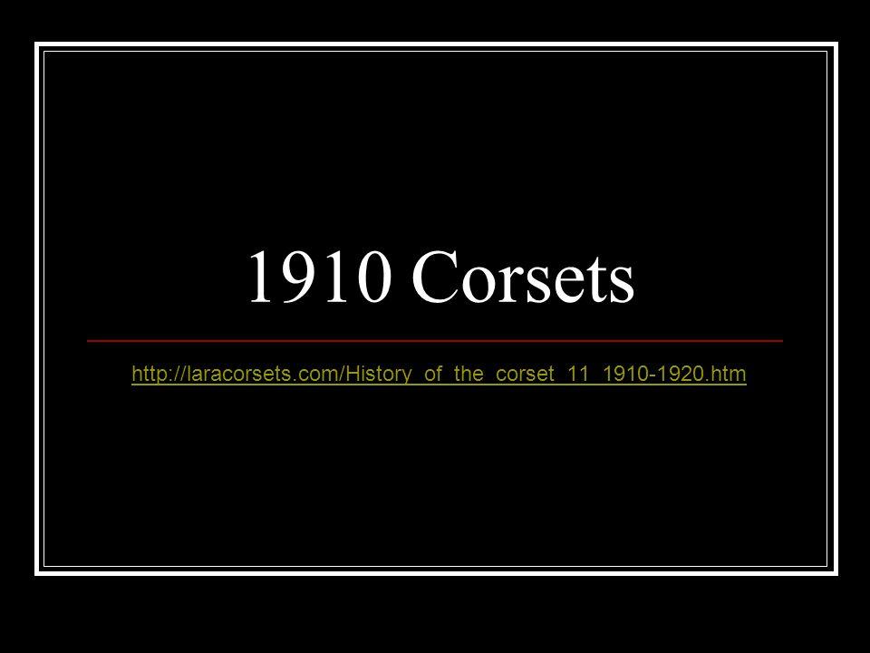 1910 Corsets http://laracorsets.com/History_of_the_corset_11_1910-1920.htm
