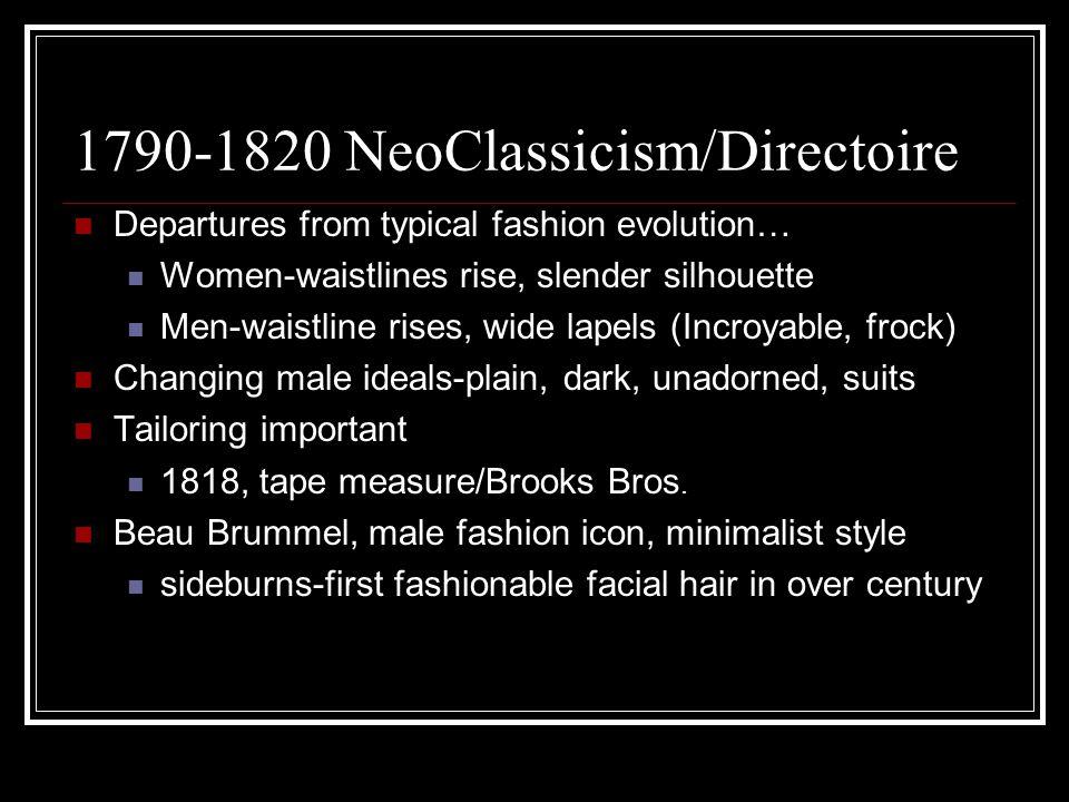 1790-1820 NeoClassicism/Directoire Departures from typical fashion evolution… Women-waistlines rise, slender silhouette Men-waistline rises, wide lape