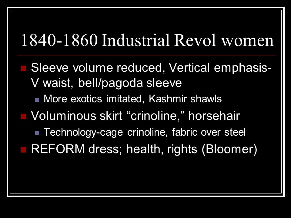 1840-1860 Industrial Revol women Sleeve volume reduced, Vertical emphasis- V waist, bell/pagoda sleeve More exotics imitated, Kashmir shawls Voluminou