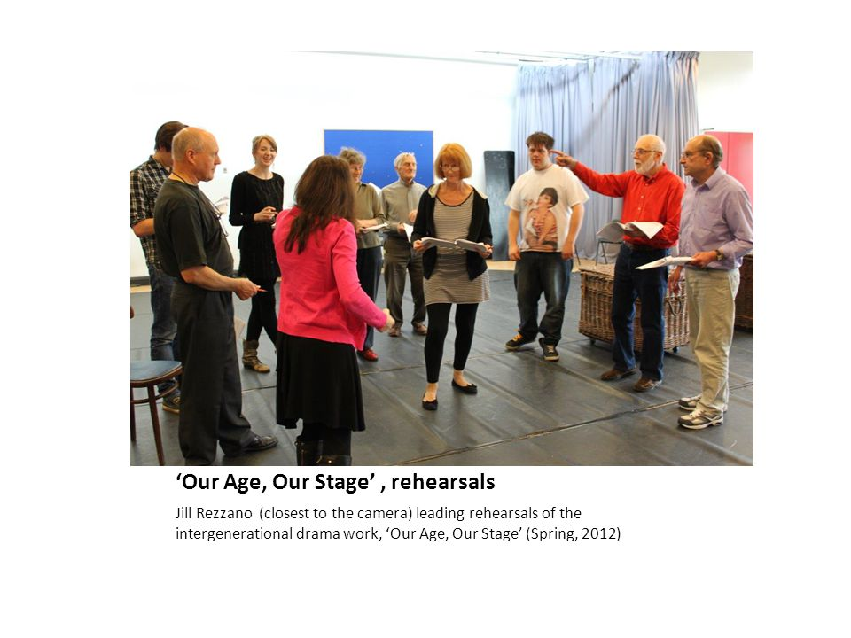 'Our Age, Our Stage', rehearsals Jill Rezzano (closest to the camera) leading rehearsals of the intergenerational drama work, 'Our Age, Our Stage' (Spring, 2012)