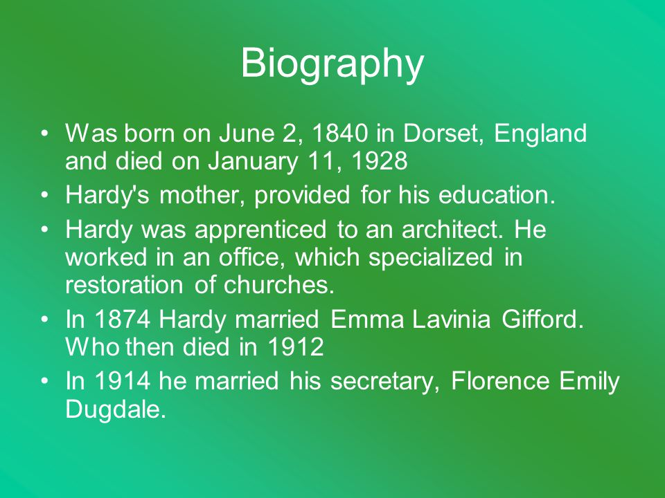 Biography Was born on June 2, 1840 in Dorset, England and died on January 11, 1928 Hardy s mother, provided for his education.