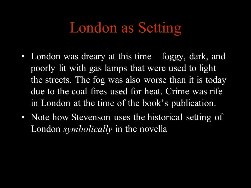 London as Setting London was dreary at this time – foggy, dark, and poorly lit with gas lamps that were used to light the streets. The fog was also wo