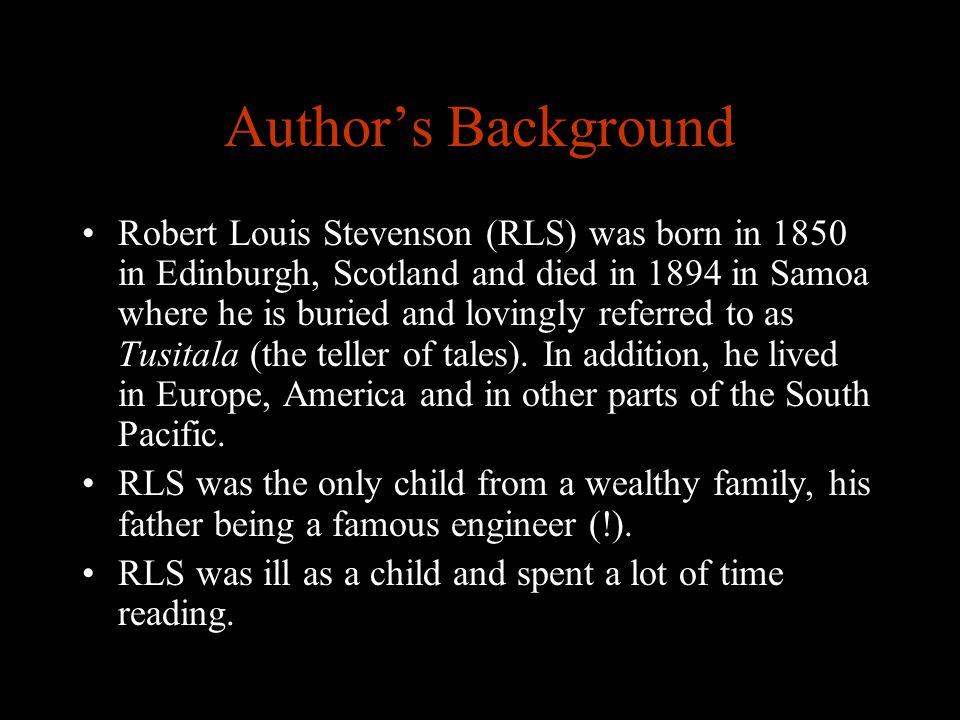 www.englishteaching.co.uk Author's Background Robert Louis Stevenson (RLS) was born in 1850 in Edinburgh, Scotland and died in 1894 in Samoa where he