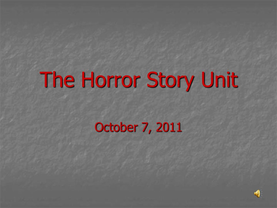The Horror Story Unit October 7, 2011