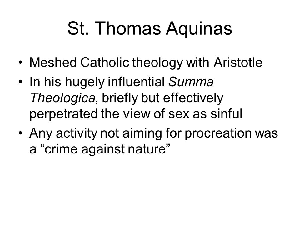 St. Thomas Aquinas Meshed Catholic theology with Aristotle In his hugely influential Summa Theologica, briefly but effectively perpetrated the view of