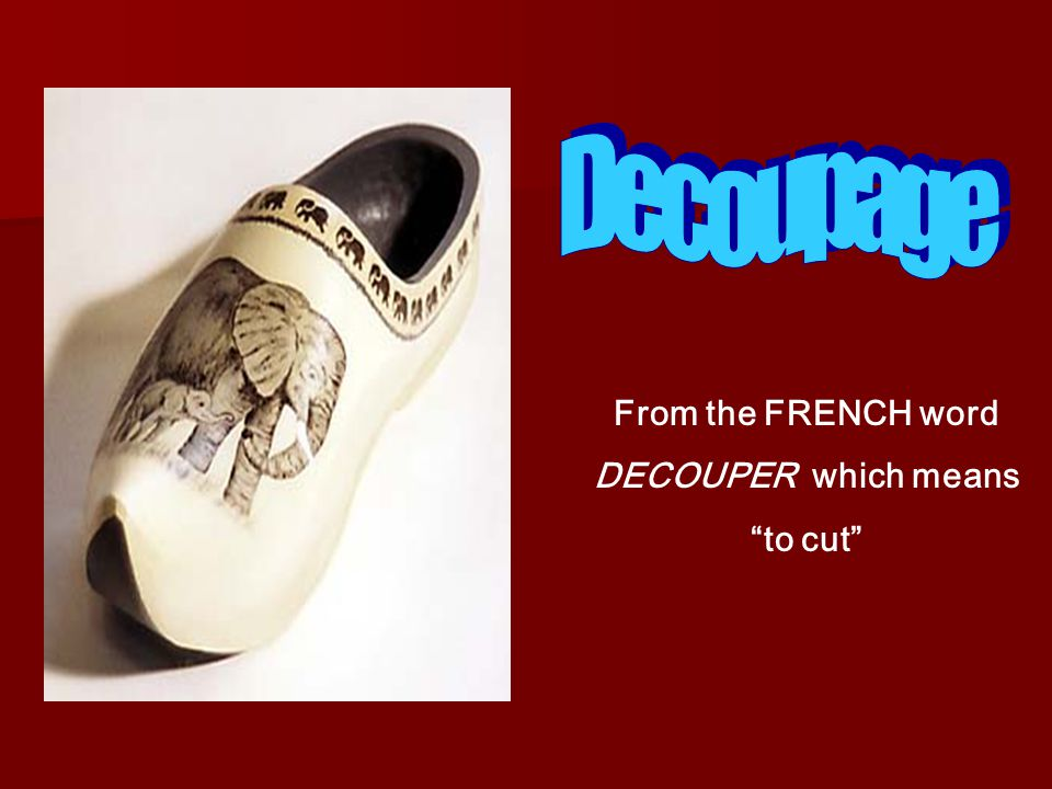 "From the FRENCH word DECOUPER which means ""to cut"""