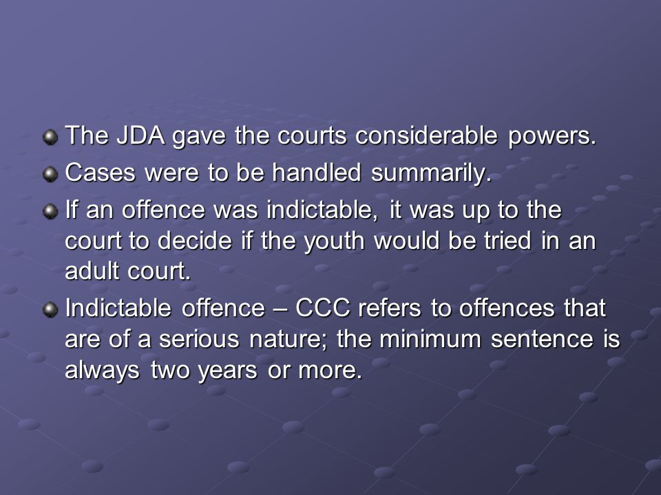 The JDA gave the courts considerable powers. Cases were to be handled summarily.