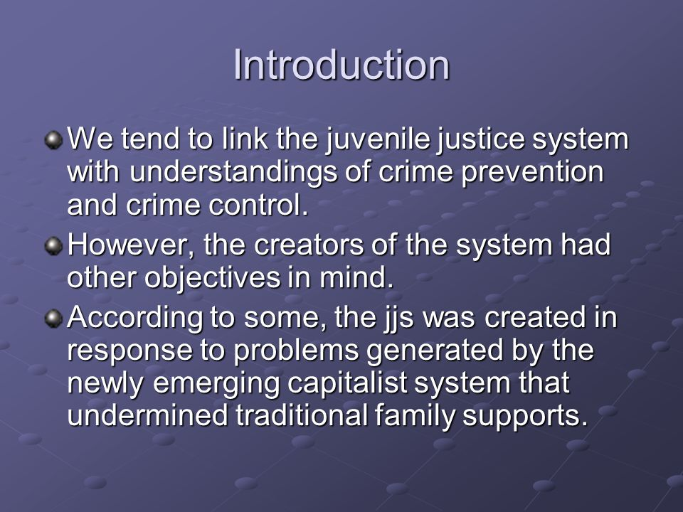 Introduction We tend to link the juvenile justice system with understandings of crime prevention and crime control.