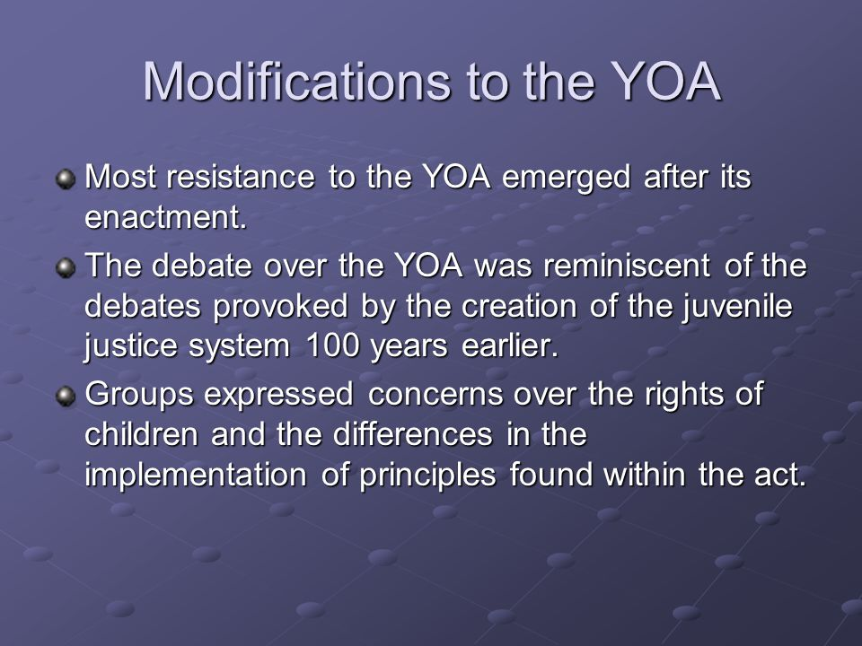 Modifications to the YOA Most resistance to the YOA emerged after its enactment.