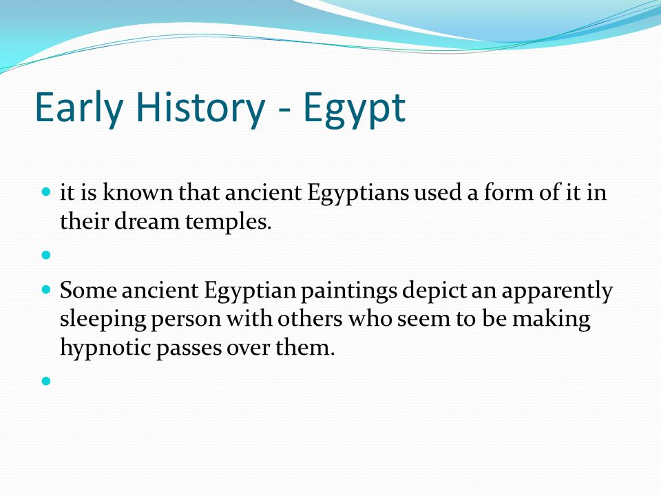 Early History - Egypt it is known that ancient Egyptians used a form of it in their dream temples.