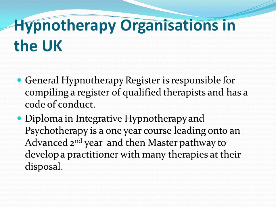 Hypnotherapy Organisations in the UK General Hypnotherapy Register is responsible for compiling a register of qualified therapists and has a code of conduct.