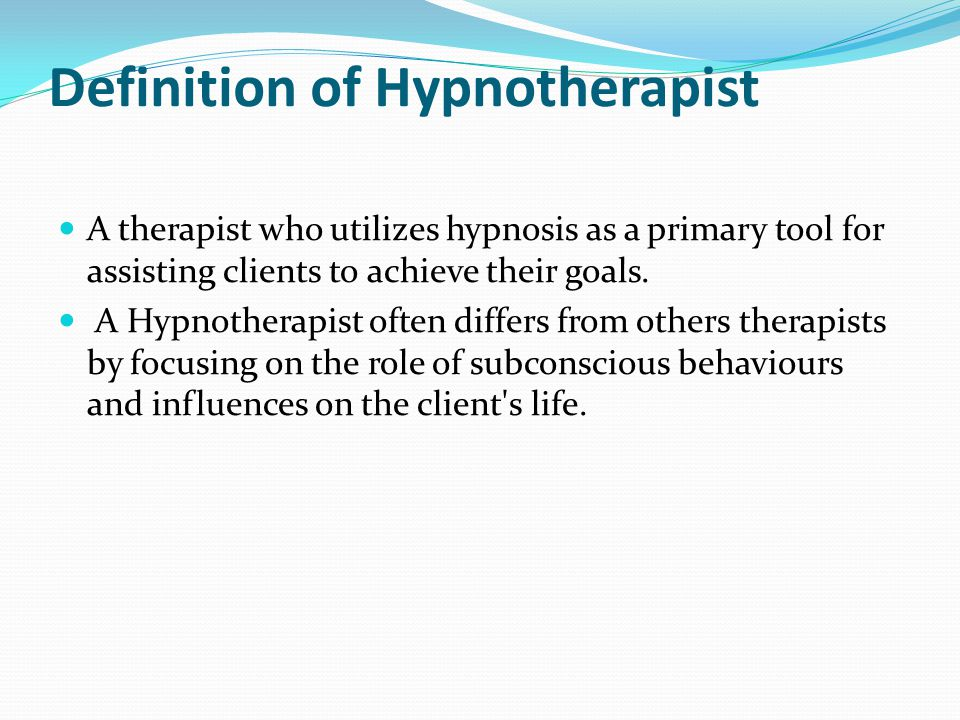 Definition of Hypnotherapist A therapist who utilizes hypnosis as a primary tool for assisting clients to achieve their goals.