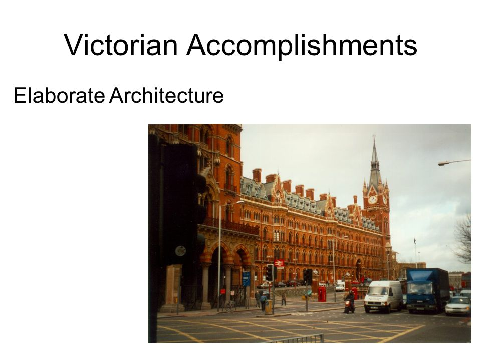 Victorian Accomplishments Elaborate Architecture