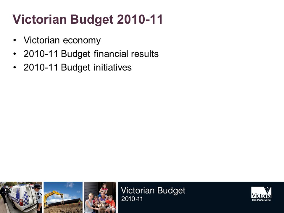 Victorian Budget 2010-11 Victorian economy 2010-11 Budget financial results 2010-11 Budget initiatives