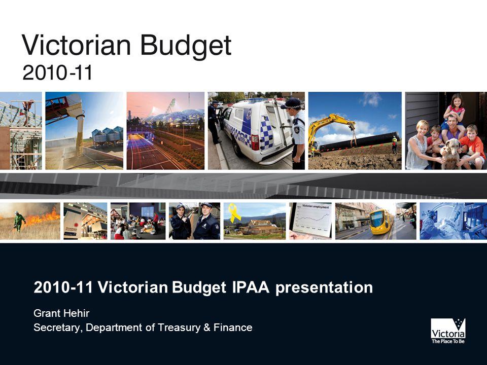 2010-11 Victorian Budget IPAA presentation Grant Hehir Secretary, Department of Treasury & Finance