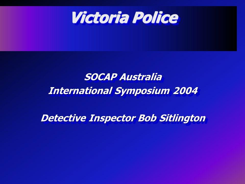 Victoria Police SOCAP Australia International Symposium 2004 Detective Inspector Bob Sitlington SOCAP Australia International Symposium 2004 Detective Inspector Bob Sitlington