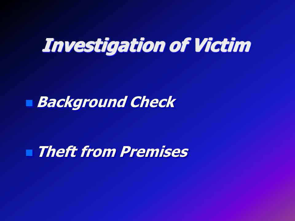 Investigation of Victim n Background Check n Theft from Premises n Background Check n Theft from Premises