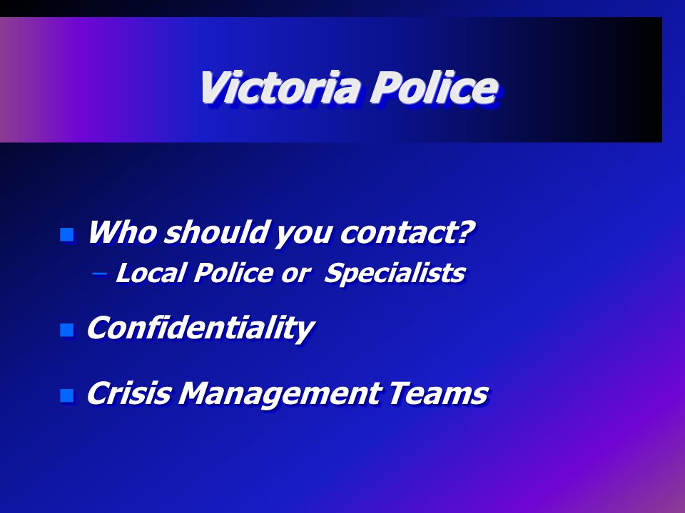 Victoria Police n Who should you contact.