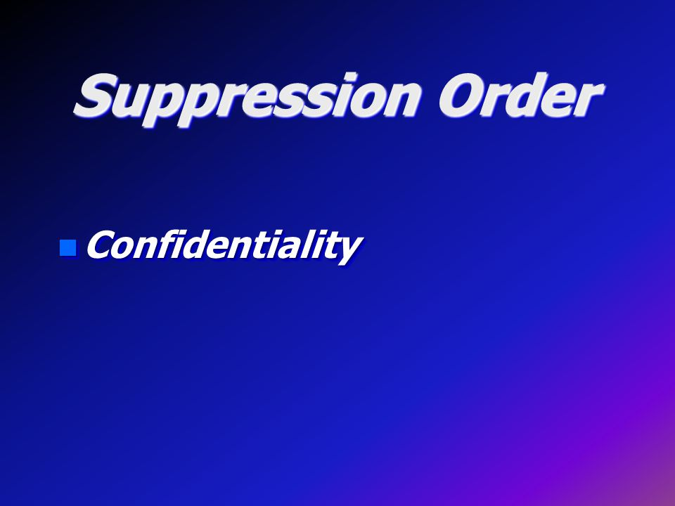 Suppression Order n Confidentiality