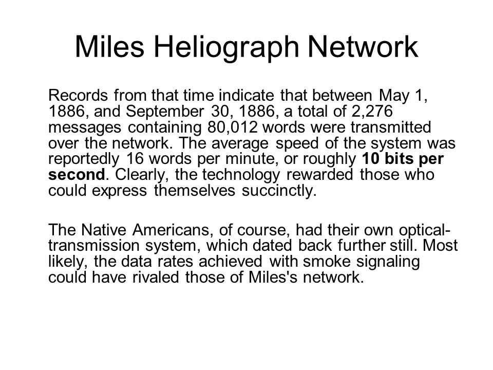Miles Heliograph Network Records from that time indicate that between May 1, 1886, and September 30, 1886, a total of 2,276 messages containing 80,012 words were transmitted over the network.