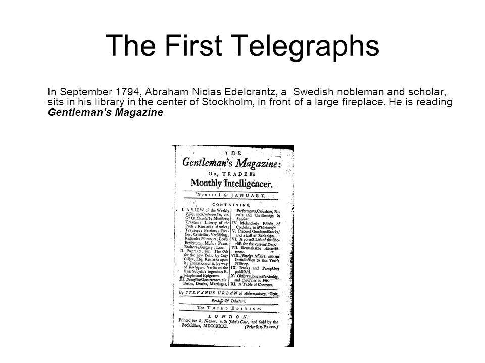 The First Telegraphs In September 1794, Abraham Niclas Edelcrantz, a Swedish nobleman and scholar, sits in his library in the center of Stockholm, in