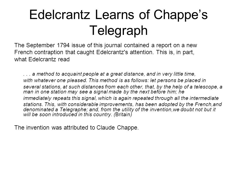 Edelcrantz Learns of Chappe's Telegraph The September 1794 issue of this journal contained a report on a new French contraption that caught Edelcrantz s attention.
