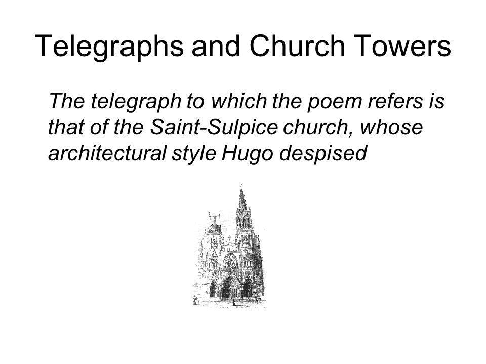 Telegraphs and Church Towers The telegraph to which the poem refers is that of the Saint-Sulpice church, whose architectural style Hugo despised