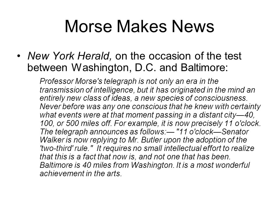 Morse Makes News New York Herald, on the occasion of the test between Washington, D.C. and Baltimore: Professor Morse's telegraph is not only an era i