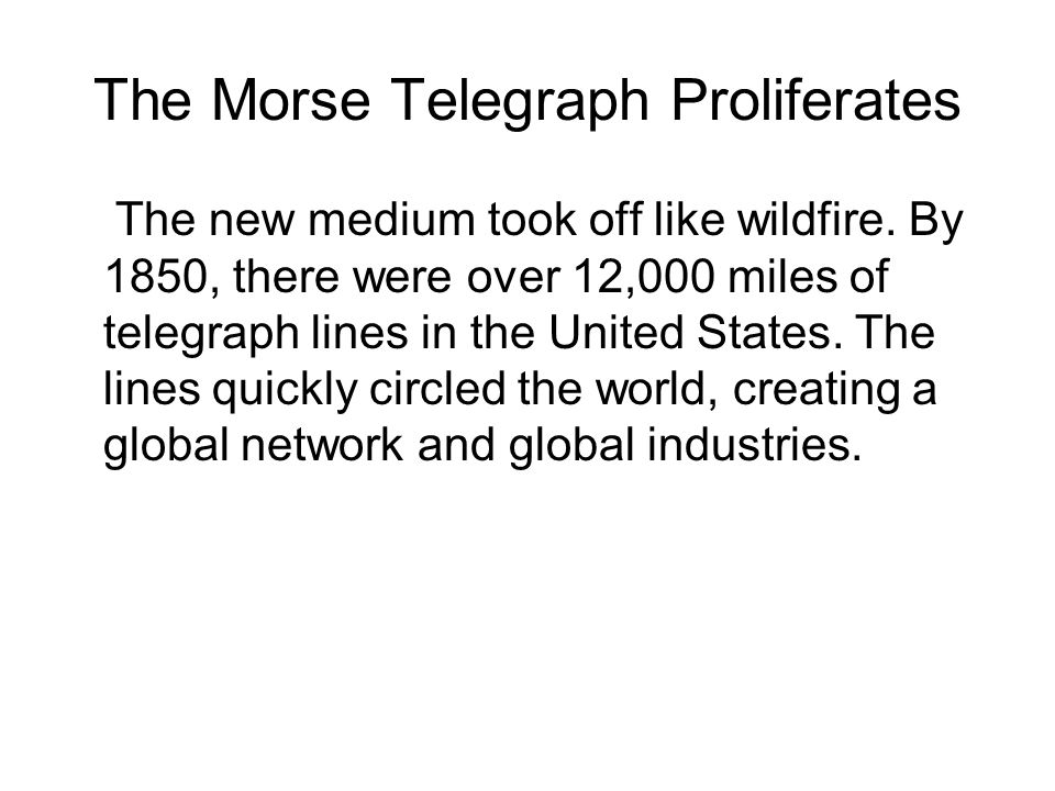 The Morse Telegraph Proliferates The new medium took off like wildfire.
