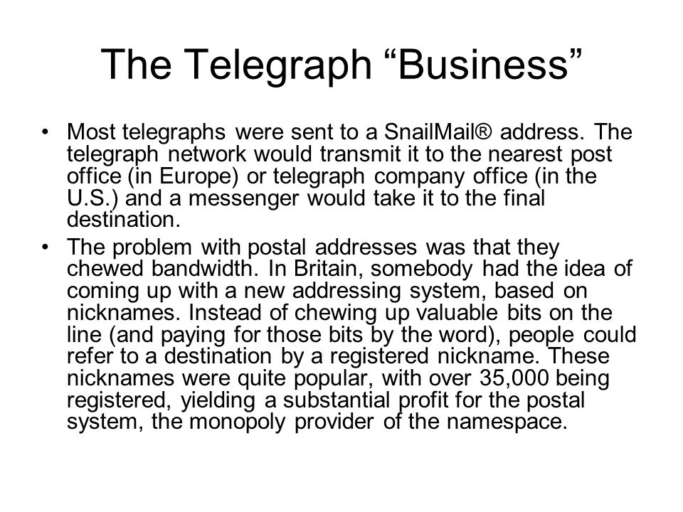 """The Telegraph """"Business"""" Most telegraphs were sent to a SnailMail® address. The telegraph network would transmit it to the nearest post office (in Eur"""
