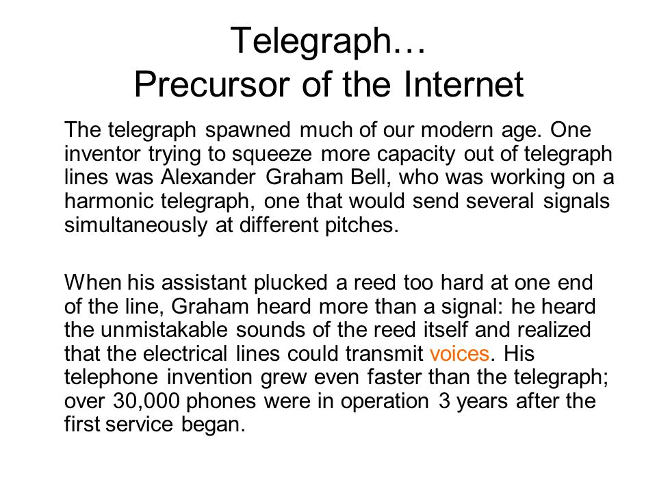Telegraph… Precursor of the Internet The telegraph spawned much of our modern age.