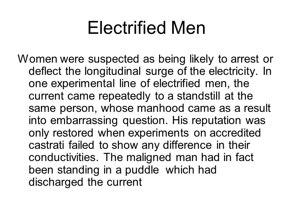 Electrified Men Women were suspected as being likely to arrest or deflect the longitudinal surge of the electricity.