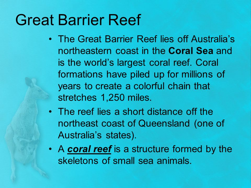 Great Barrier Reef The Great Barrier Reef lies off Australia's northeastern coast in the Coral Sea and is the world's largest coral reef. Coral format