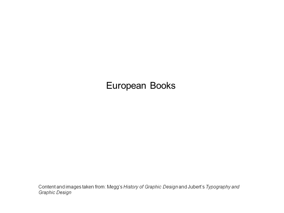 European Books Content and images taken from: Megg's History of Graphic Design and Jubert's Typography and Graphic Design