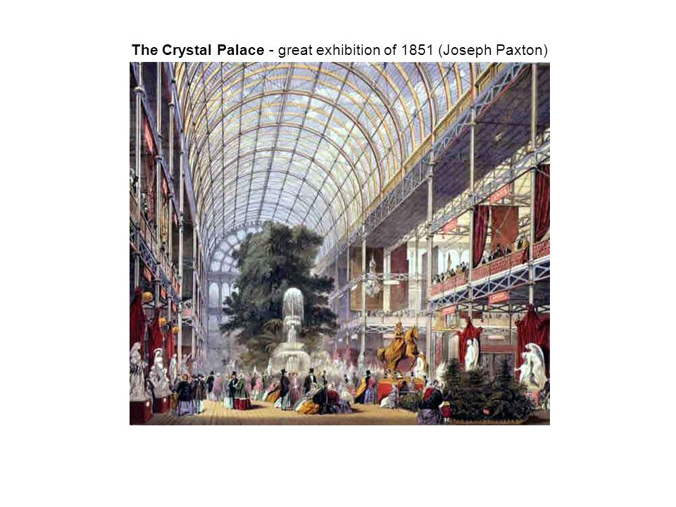 The Crystal Palace - great exhibition of 1851 (Joseph Paxton)